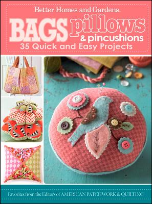 Bags, Pillows and Pincushions By Better Homes and Gardens Books (COR)